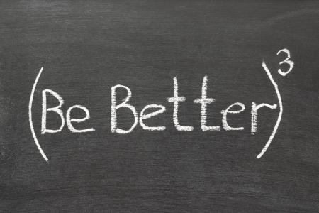 phrase: be better phrase in 3rd degree handwritten on blackboard
