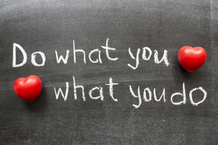 do what you love, love what you do concept