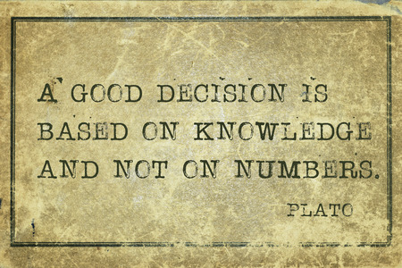 plato: A good decision is based on knowledge - ancient Greek philosopher Plato quote printed on grunge vintage cardboard