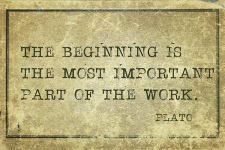plato: The beginning is most important - ancient Greek philosopher Plato quote printed on grunge vintage cardboard