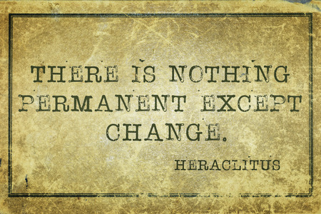yellowish green: there is nothing permanent except change - ancient Greek philosopher Heraclitus quote printed on grunge vintage cardboard