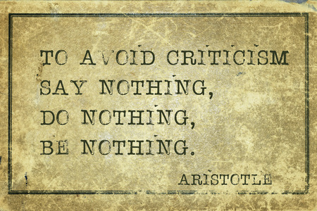 To avoid criticism say nothing - ancient Greek philosopher Aristotle quote printed on grunge vintage cardboard