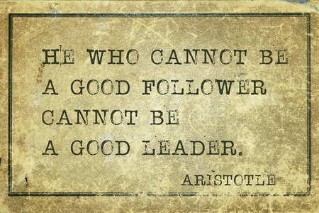 follower: he who cannot be a good follower - ancient Greek philosopher Aristotle quote printed on grunge vintage cardboard