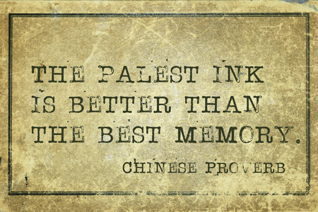 chinese philosophy: The palest ink is better than the best memory - ancient Chinese proverb printed on grunge vintage cardboard