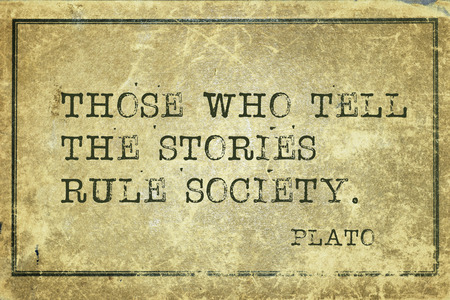 plato: those who tell the stories - ancient Greek philosopher Plato quote printed on grunge vintage cardboard