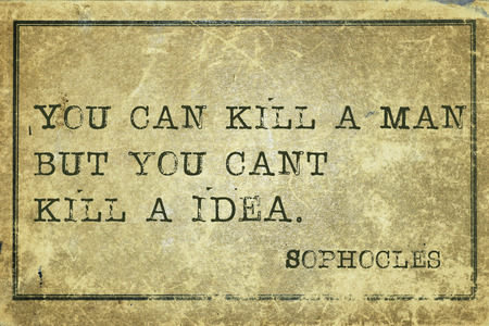 kill: You can kill a man - ancient Greek philosopher Sophocles quote printed on grunge vintage cardboard