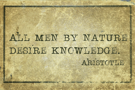 ancient philosophy: All men by nature desire knowledge - ancient Greek philosopher Aristotle quote printed on grunge vintage cardboard