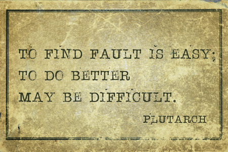 find fault: To find fault is easy - ancient Greek philosopher Plutarch quote printed on grunge vintage cardboard