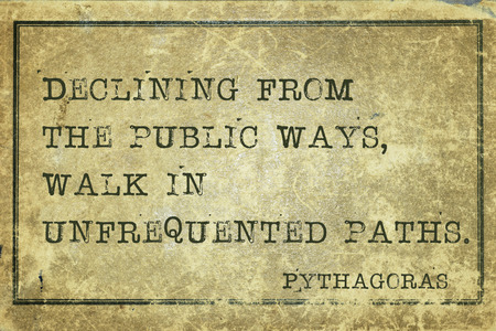 ancient philosophy: Declining from the public ways- ancient Greek philosopher Pythagoras quote printed on grunge vintage cardboard