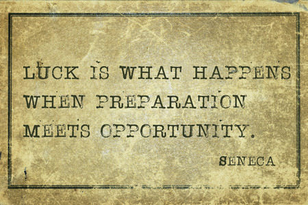 happens: Luck is what happens when - ancient Roman philosopher Seneca quote printed on grunge vintage cardboard