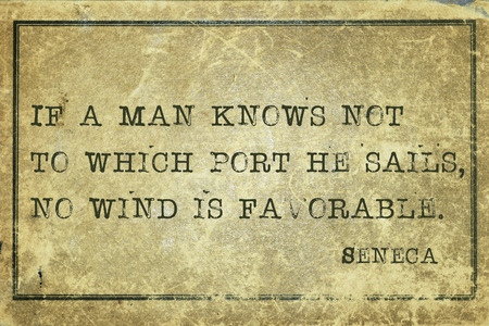 seneca: If a man knows not to which port he sails - ancient Roman philosopher Seneca quote printed on grunge vintage cardboard