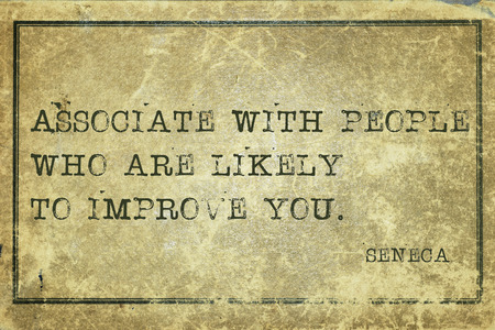 seneca: Associate with people who are likely to improve you - ancient Roman philosopher Seneca quote printed on grunge vintage cardboard