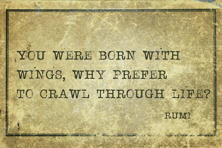 to prefer: You were born with wings, why prefer to crawl - ancient Persian poet and philosopher Rumi quote printed on grunge vintage cardboard