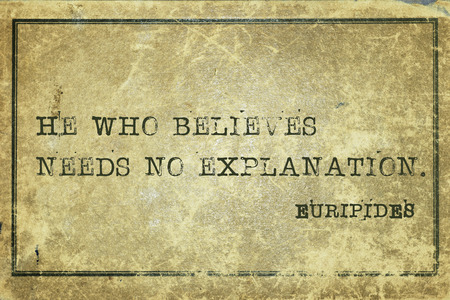 he: He who believes needs no explanation - ancient Greek philosopher Euripides quote printed on grunge vintage cardboard