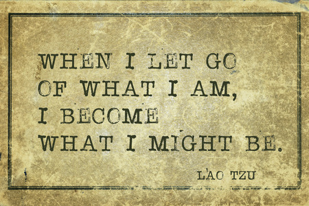 strive: When I let go of what I am - ancient Chinese philosopher Lao Tzu quote printed on grunge vintage cardboard