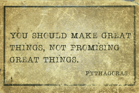 You should make great things - ancient Greek philosopher Pythagoras quote printed on grunge vintage cardboard