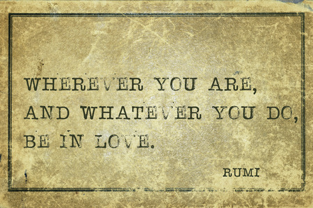 Wherever you are, and whatever you do - ancient Persian poet and philosopher Rumi quote printed on grunge vintage cardboard