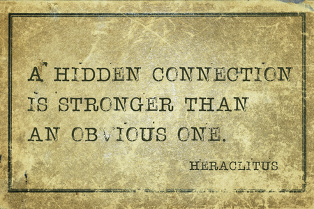 stronger: A hidden connection is stronger than an obvious one - ancient Greek philosopher Heraclitus quote printed on grunge vintage cardboard