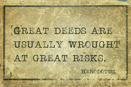 historian: Great deeds are usually wrought at great risks - ancient Greek historian Herodotus quote printed on grunge vintage cardboard