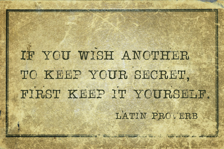 proverb: If you wish another to keep your secret - ancient Latin proverb printed on grunge vintage cardboard