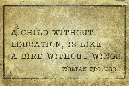 proverb: A child without education, is like a bird  - ancient Tibetan proverb printed on grunge vintage cardboard