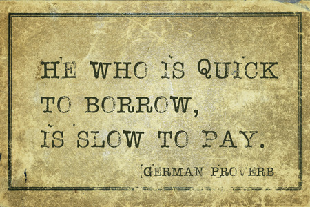 He who is quick to borrow, is slow to pay - ancient German proverb printed on grunge vintage cardboard Stock Photo