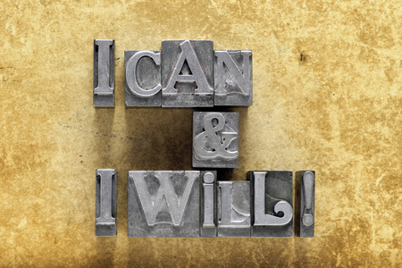 will power: I can and will exclamation made from metallic letterpress type on vintage cardboard