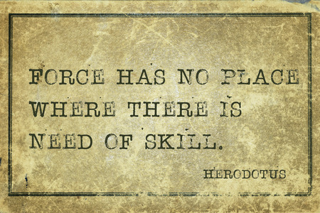 historian: Force has no place where there is need of skill - ancient Greek historian Herodotus quote printed on grunge vintage cardboard