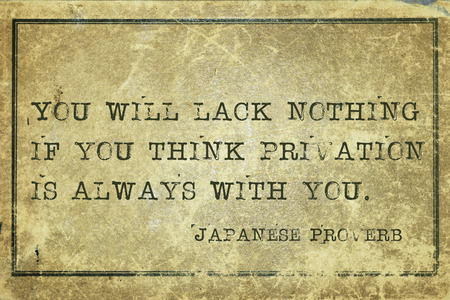 You will lack nothing if you think privation - ancient Japanese proverb printed on grunge vintage cardboard