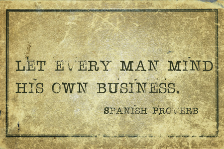 owning: Let every man mind his own business - ancient Spanish proverb printed on grunge vintage cardboard