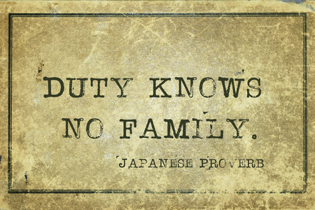 ancient philosophy: Duty knows no family - ancient Japanese proverb printed on grunge vintage cardboard