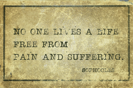 No one lives a life free from pain and suffering - ancient Greek philosopher Sophocles quote printed on grunge vintage cardboard