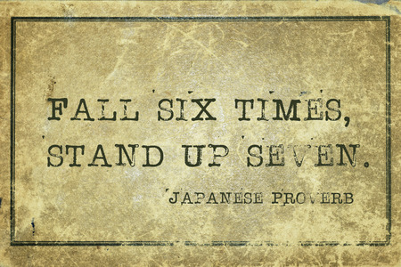 ancient japanese: Fall six times, stand up seven - ancient Japanese proverb printed on grunge vintage cardboard