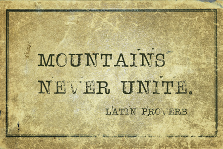 unite: Mountains never unite - ancient Latin proverb printed on grunge vintage cardboard
