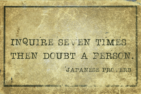Inquire seven times then doubt a person - ancient Japanese proverb printed on grunge vintage cardboard