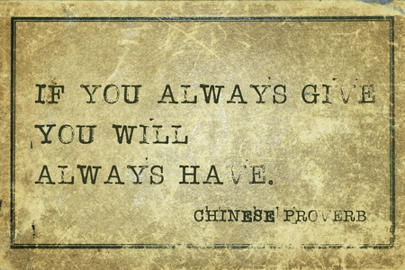 proverb: If you always give - ancient Chinese proverb printed on grunge vintage cardboard