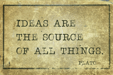 plato: Ideas are the source of all things- ancient Greek philosopher Plato quote printed on grunge vintage cardboard