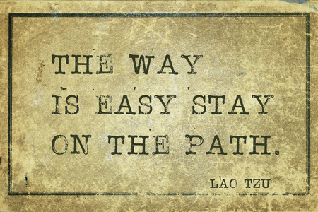 stay in the green: The way is easy stay on the path - ancient Chinese philosopher Lao Tzu quote printed on grunge vintage cardboard
