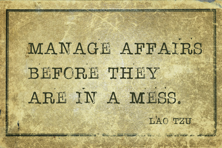 manage clutter: Manage affairs before they are in a mess - ancient Chinese philosopher Lao Tzu quote printed on grunge vintage cardboard Stock Photo