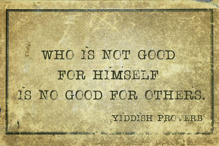 yiddish: Who is not good for himself is no good for others. - ancient Yiddish proverb printed on grunge vintage cardboard