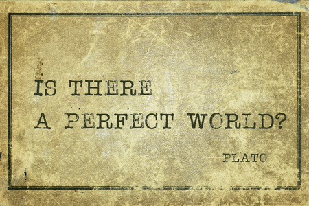 plato: Is there a perfect world?- ancient Greek philosopher Plato quote printed on grunge vintage cardboard