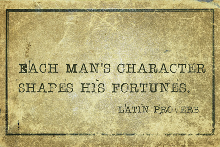 proverb: Each mans character shapes - ancient Latin proverb printed on grunge vintage cardboard
