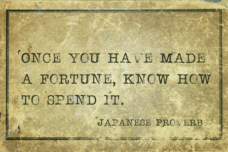 ancient japanese: Once you have made a fortune - ancient Japanese proverb printed on grunge vintage cardboard