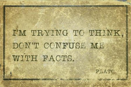 plato: Im trying to think, dont confuse me with facts - ancient Greek philosopher Plato quote printed on grunge vintage cardboard