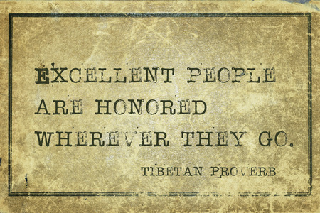Excellent people are honored wherever they go - ancient Tibetan proverb printed on grunge vintage cardboard
