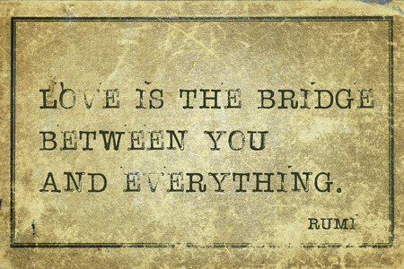 Love is the bridge between you and everything - ancient Persian poet and philosopher Rumi quote printed on grunge vintage cardboard