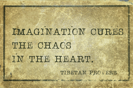 cures: Imagination cures the chaos in the heart - ancient Tibetan proverb printed on grunge vintage cardboard