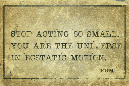 Stop acting so small. You are the universe - ancient Persian poet and philosopher Rumi quote printed on grunge vintage cardboard