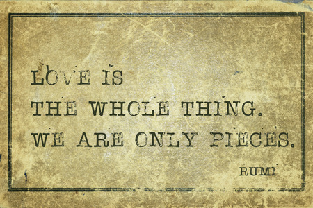 Love is the whole thing - ancient Persian poet and philosopher Rumi quote printed on grunge vintage cardboard