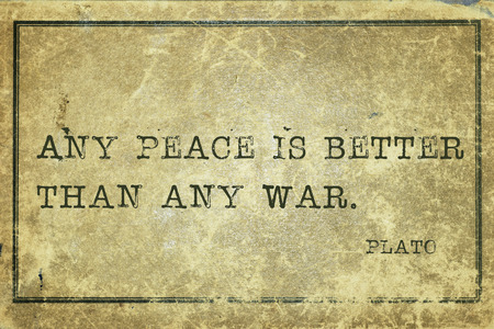 plato: Any peace is better than any war - ancient Greek philosopher Plato quote printed on grunge vintage cardboard